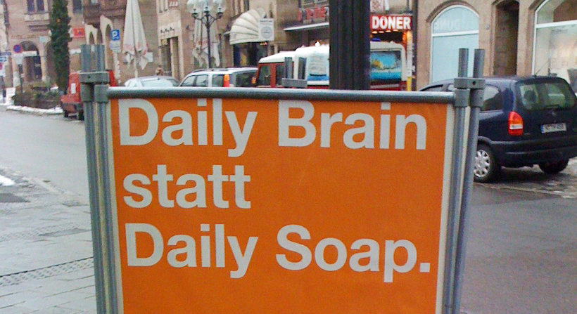 Daily Brain statt Daily Soap.