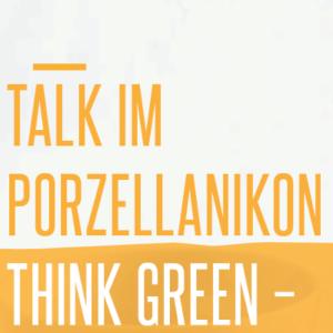 Think Green - Talk im Porzellanikon