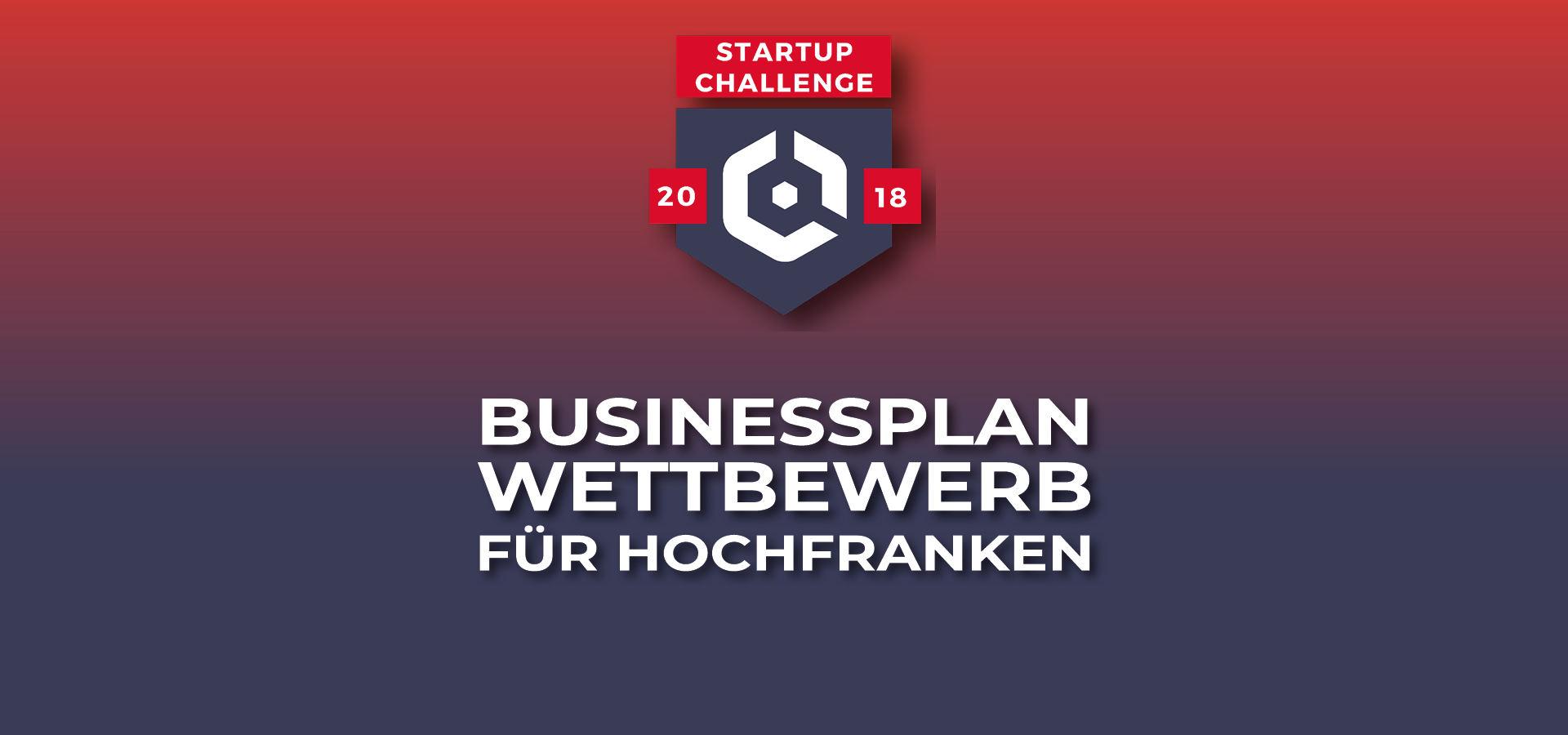 STARTUP CHALLENGE 2018 - DER BUSINESSPLAN-WETTBEWERB FÜR HOCHFRANKEN