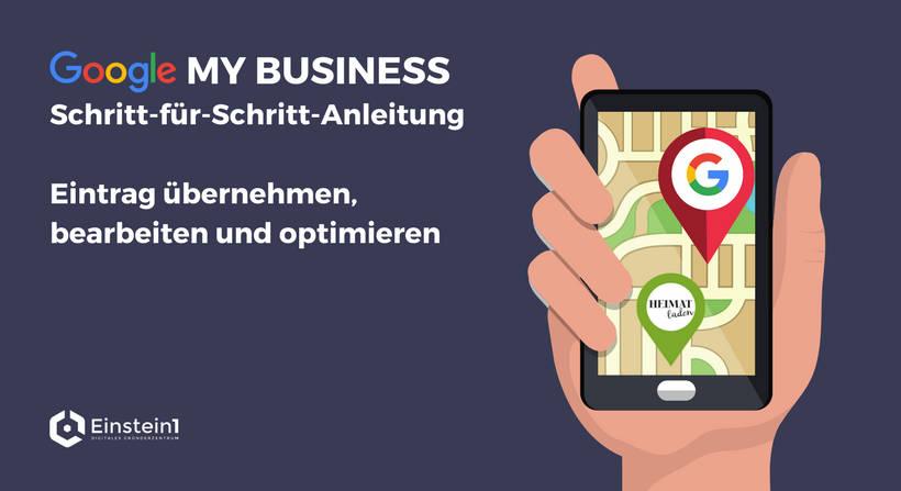 Google My Business Eintrag übernehmen, bearbeiten und optimieren