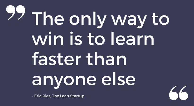 "Lean Startup Quote Eric Ries ""The only way to win is to learn faster than anyone else"""