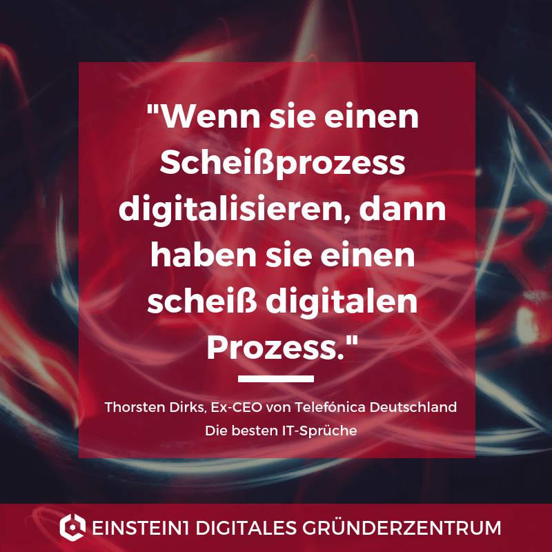 Wenn sie einen Scheißprozess digitalisieren, dann haben sie einen scheiß digitalen Prozess.