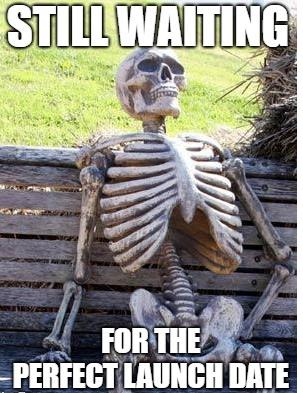 still waiting launch date meme